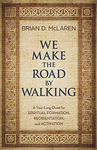 We Make the Road by Walking: A Year-Long Quest for Spiritual Formation, Reorientation, and Activation by [Brian D. McLaren]