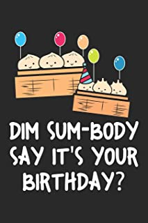 Dim Sum-Body Say It's Your Birthday: Chinese Food ruled Notebook 6x9 Inches - 120 lined pages for notes, drawings, formulas | Organizer writing book planner diary