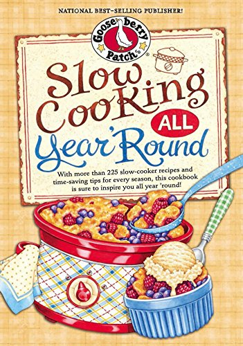 Slow Cooking All Year 'Round: More than 225 of our favorite recipes for the slow cooker, plus time-saving tricks & tips for everyone's favorite kitchen helper! (Everyday Cookbook Collection) by [Gooseberry Patch]