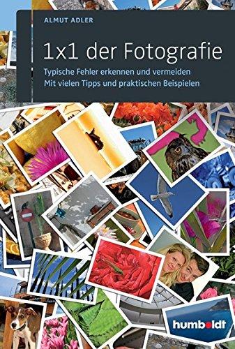 1 x 1 der Fotografie: Typische Fehler erkennen und vermeiden. Mit vielen Tipps und praktischen Beispielen.