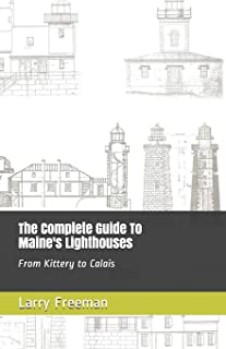 The Complete Guide To Maine's Lighthouses: From Kittery to Calais