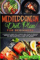 Mediterranean Diet Plan for Beginners: A Complete Guide with 4 Weeks Meal Plan to Prevent Disease, Improve Immunity System and the Health of Your Hearth with Every Day Recipes.