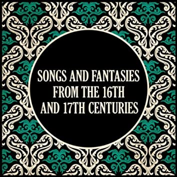 Songs and Fantasies from the 16th and 17th Centuries