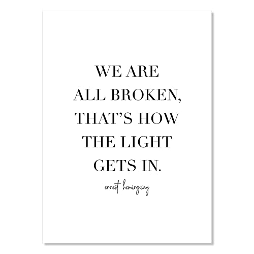We Are All Broken, That's How the Light Gets In. -Ernest Hemingway Quote Print, Unframed
