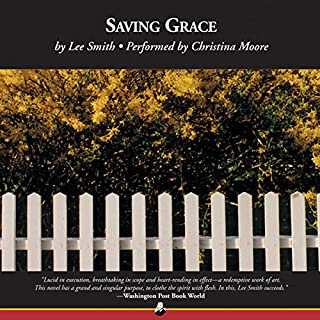 Saving Grace                   By:                                                                                                                                 Lee Smith                               Narrated by:                                                                                                                                 Christina Moore                      Length: 9 hrs and 31 mins     102 ratings     Overall 3.7