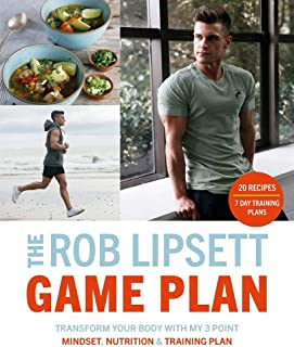 The Rob Lipsett Game Plan: Transform Your Body with My 3 Point Mindset, Nutrition and Training Plan