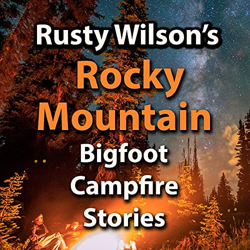 Rusty Wilson's Rocky Mountain Bigfoot Campfire Stories cover art