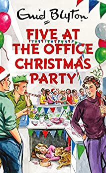 Five at the Office Christmas Party (Enid Blyton for Grown Ups) by [Bruno Vincent]