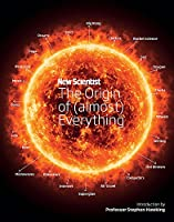 New Scientist: The Origin of Everything: from the Big Bang to Belly-button Fluff