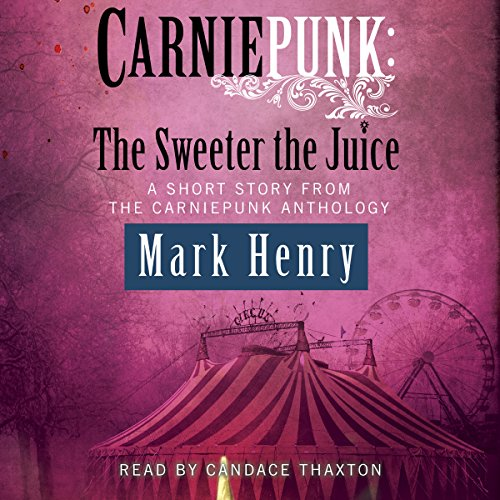Carniepunk: The Sweeter the Juice audiobook cover art