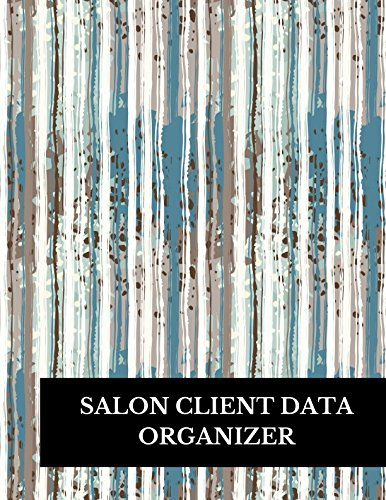 Salon Client Data Organizer: Large 8.5 Inches By 11 Client Profile Log Book Including Address Details And Appointment