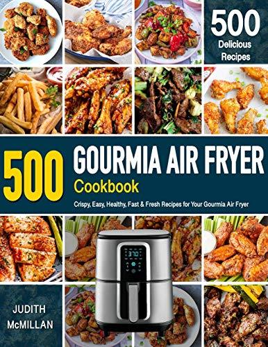 GOURMIA AIR FRYER Cookbook: 500 Crispy, Easy, Healthy, Fast & Fresh Recipes For Your Gourmia Air Fryer (Recipe Book)
