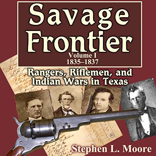 Savage Frontier, 1835-1837      Rangers, Riflemen, and Indian Wars in Texas              By:                                                                                                                                 Stephen L. Moore                               Narrated by:                                                                                                                                 Jim D Johnston                      Length: 10 hrs and 5 mins     4 ratings     Overall 4.0