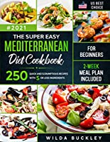 the super easy mediterranean diet cookbook for beginners: 250 quick and scrumptious recipes with 5 or less ingredients | 2-week meal plan included (english edition)