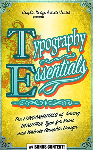 TYPOGRAPHY: ESSENTIALS: The FUNDAMENTALS of having BEAUTIFUL Type for Print and Website Graphic Design (Graphic Design, Graphics, Photography Lighting, ... Illustrator, Adobe) (English Edition)