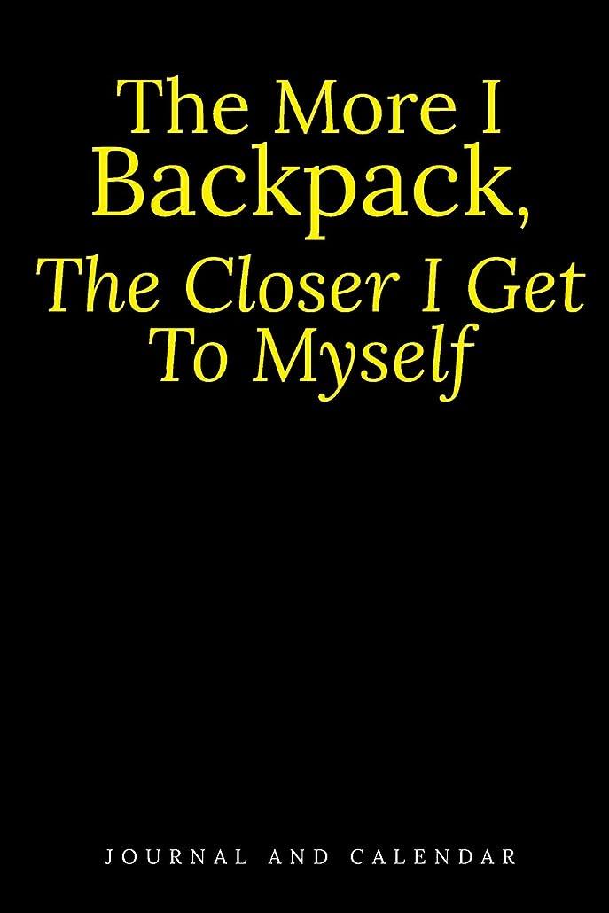 同級生のヒープ回転The More I Backpack, The Closer I Get To Myself: Blank Lined Journal With Calendar For Hikers