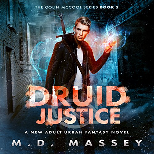 Druid Justice: A New Adult Urban Fantasy Novel     The Colin McCool Paranormal Suspense Series, Book 5              By:                                                                                                                                 M.D. Massey                               Narrated by:                                                                                                                                 Steven Barnett                      Length: 8 hrs and 15 mins     7 ratings     Overall 4.7