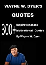 Wayne W. Dyer' s Quotes: 300+ Inspirational and Motivational Quotes by Wayne W. Dyer: Your Erroneous Zones,I Can See Clearly Now,The Power Of Intention (English Edition)