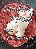 Masken & Peels zum Selbermachen: Naturkosmetik selbst gemacht: junge Haut dank Scrubs, Peeling,...