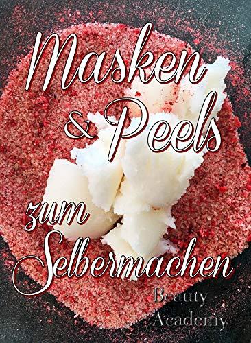 Masken & Peels zum Selbermachen: Naturkosmetik selbst gemacht: junge Haut dank Scrubs, Peeling, Lippenscrub, Fußscrub, Anti Aging Masken