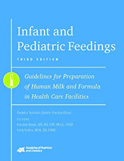 Infant and Pediatric Feedings: Guidelines for Preparation of Human Milk and Formula in Health Care Facilities, 3rd Ed.