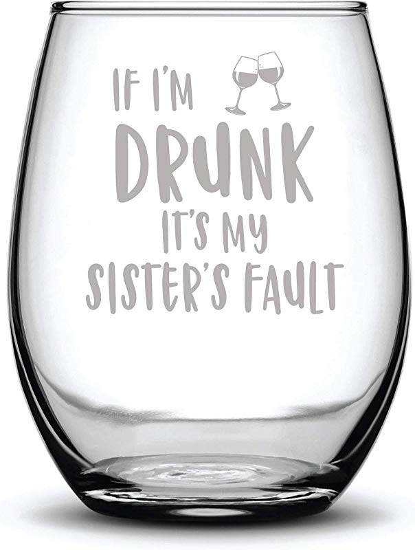 If I M Drunk It S My Sister S Fault Funny Gift Laser Etched Wine Glass Cursive 17 Oz