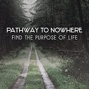 Pathway to Nowhere – Find the Purpose of Life, Meditation Music for Reaching Inner Balance, Soul & Mind Contemplation