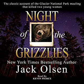 Night of the Grizzlies                   By:                                                                                                                                 Jack Olsen                               Narrated by:                                                                                                                                 Kevin Pierce                      Length: 6 hrs and 40 mins     366 ratings     Overall 4.6