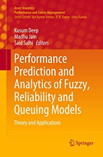 Performance Prediction and Analytics of Fuzzy, Reliability and Queuing Models: Theory and Applications