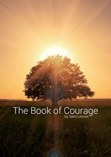 The Book of Courage - A Manual for Cancer Healing and Prevention: A True Story How I Beat Cancer in 6 Months - Twice!