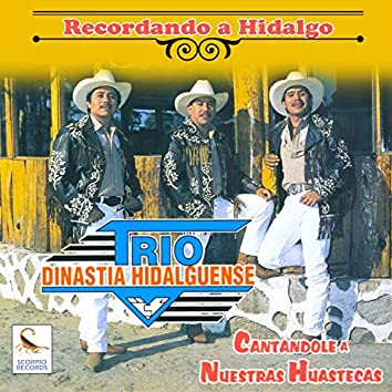 Recordando a Hidalgo (Cantándole a Nuestras Huastecas)