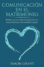 Comunicación en el matrimonio: 20 Reglas de Oro Detrás de un matrimonio extraordinario (Spanish Edition)