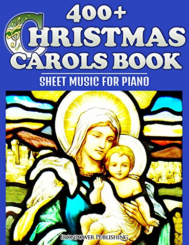 400+ Christmas Carols Book - Sheet Music for Piano (Favorite Christmas Carol Songs of Praise - Lyrics & Tunes 1) (English Edition)