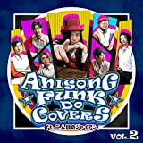 ANISONG FUNK DO COVERS Vol.2 feat. 二人目のジャイアン