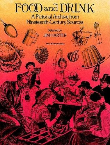 Food and Drink: A Pictorial Archive from 19th Century Sources...