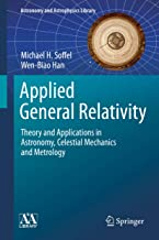 Applied General Relativity: Theory and Applications in Astronomy, Celestial Mechanics and Metrology (Astronomy and Astrophysics Library)