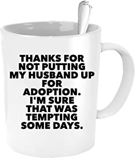 Father of the Groom Gifts from Bride - Thanks For Not Putting My Husband Up For Adoption - Mother's Day Coffee Mug From Daughter or Son In Law - Mom Dad Wedding Christmas Birthday Present