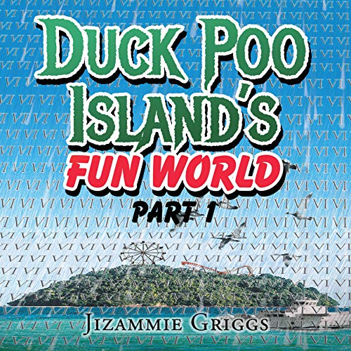 Duck Poo Island's Fun World: Part 1 Audiobook By Jizammie J. Griggs cover art
