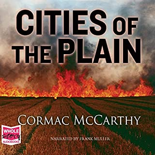 Cities of the Plain                   By:                                                                                                                                 Cormac McCarthy                               Narrated by:                                                                                                                                 Frank Muller                      Length: 9 hrs and 10 mins     12 ratings     Overall 4.6