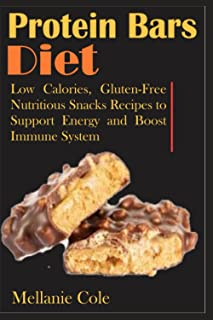 Protein Bars Diet: Low Calories, Gluten-Free Nutritious Snacks Recipes to Support Energy and Boost Immune System