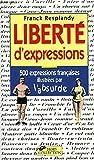 Liberté d'expressions - 500 expressions et locutions françaises illustrées par l'absurde