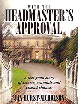 With the Headmaster's Approval: a feel good story of secrets, scandals and second chances. by [Jan Hurst-Nicholson]