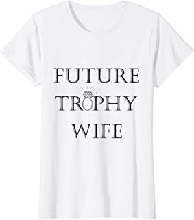 Womens FUTURE TROPHY WIFE T Shirt for Wife to be shirt