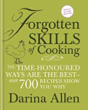 Forgotten Skills of Cooking: The Time-honoured Ways are the Best - Over 700 Recipes Show You Why by Allen, Darina (2009) Hardcover
