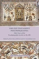 The Old Testament Pseudepigrapha: Fifty Years of the Pseudepigrapha Section at the SBL (Early Judaism and Its Literature)