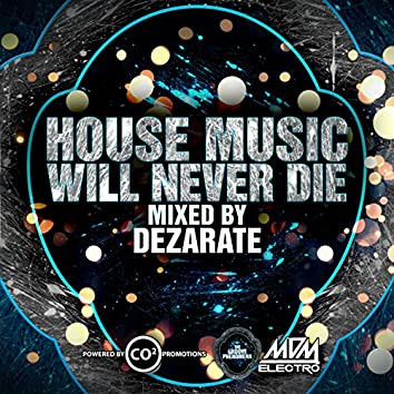 House Music Will Never Die, Vol. 1 (Mixed by Dezarate)