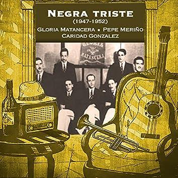 Negra triste (1947 - 1952)