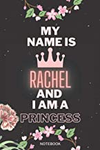 My Name Is Rachel And I Am A Princess: Personalized Name Journal for Rachel notebook   Birthday Journal Gift   Lined Noteb...