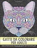 Gatti da colorare per adulti: Libro antistress da colorare per adulti con fantastici gatti