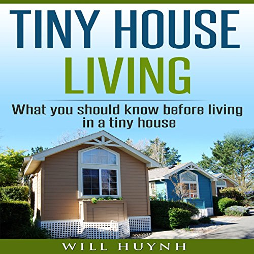 Tiny House Living: What You Should Know Before Living in a Tiny House audiobook cover art